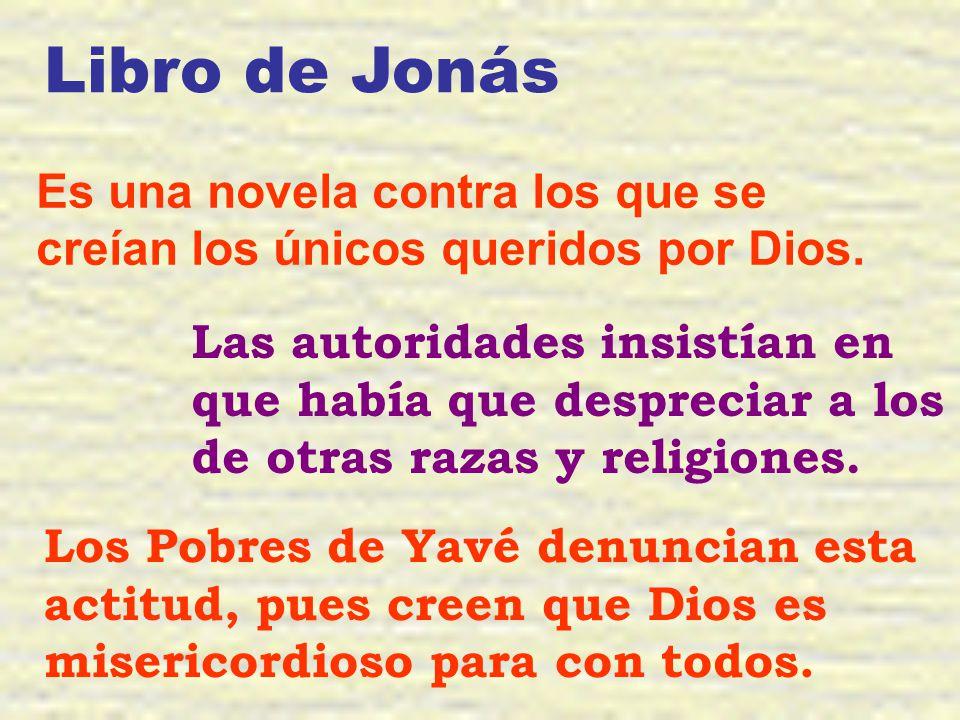 Libro de Jonás Es una novela contra los que se creían los únicos queridos por Dios.