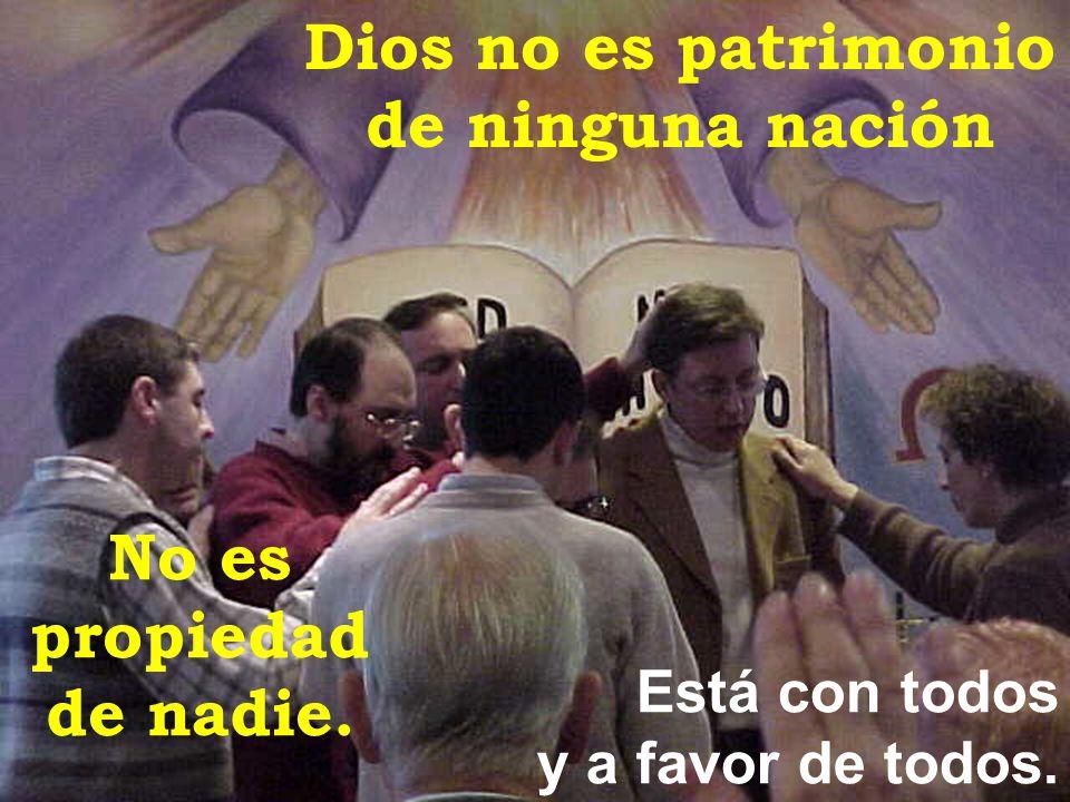 Dios no es patrimonio de ninguna nación No es propiedad de nadie.