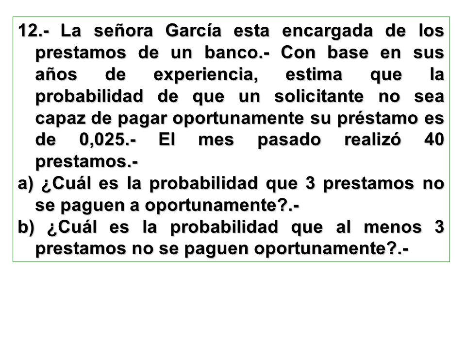 12. - La señora García esta encargada de los prestamos de un banco