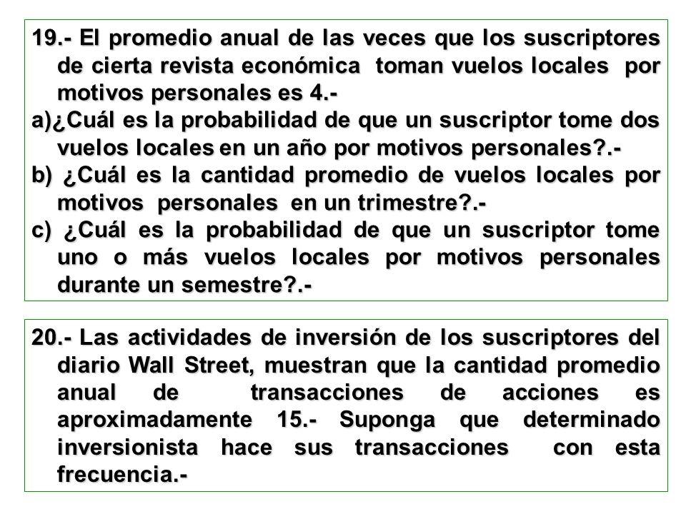 19.- El promedio anual de las veces que los suscriptores de cierta revista económica toman vuelos locales por motivos personales es 4.-