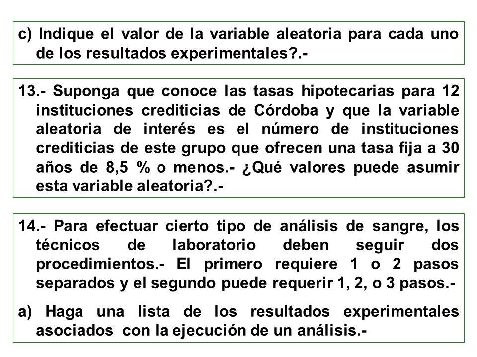 c) Indique el valor de la variable aleatoria para cada uno de los resultados experimentales .-