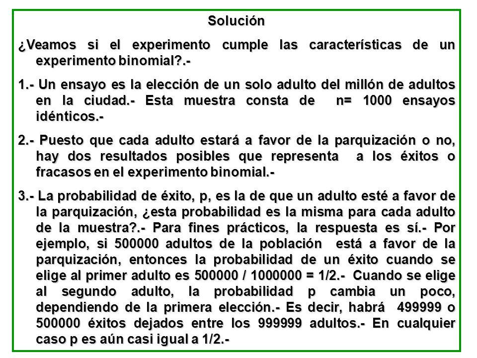Solución ¿Veamos si el experimento cumple las características de un experimento binomial .-