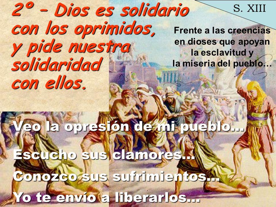 2º – Dios es solidario con los oprimidos, y pide nuestra solidaridad