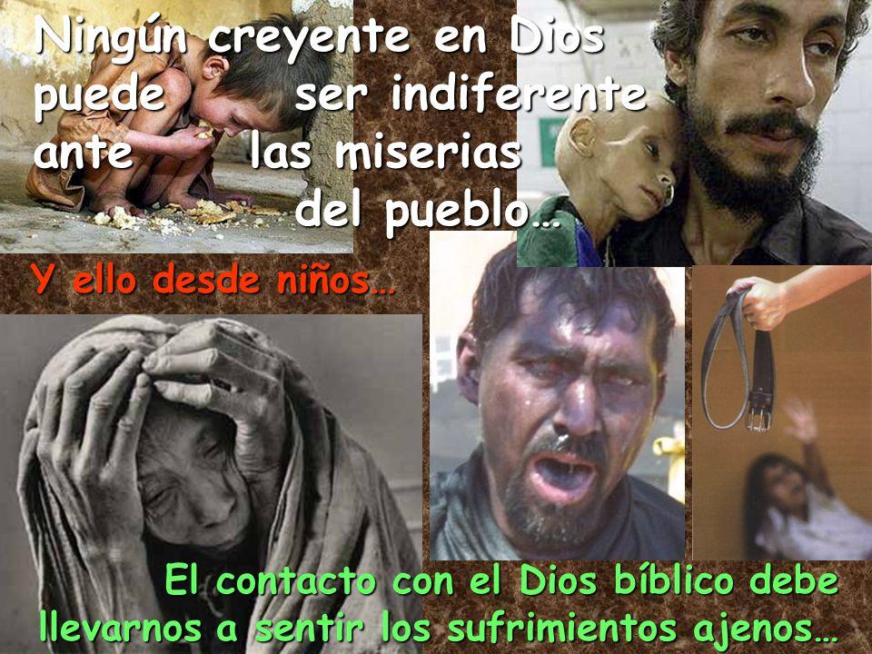 Ningún creyente en Dios puede ser indiferente ante las miserias