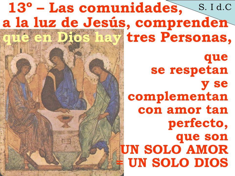 a la luz de Jesús, comprenden que en Dios hay tres Personas,