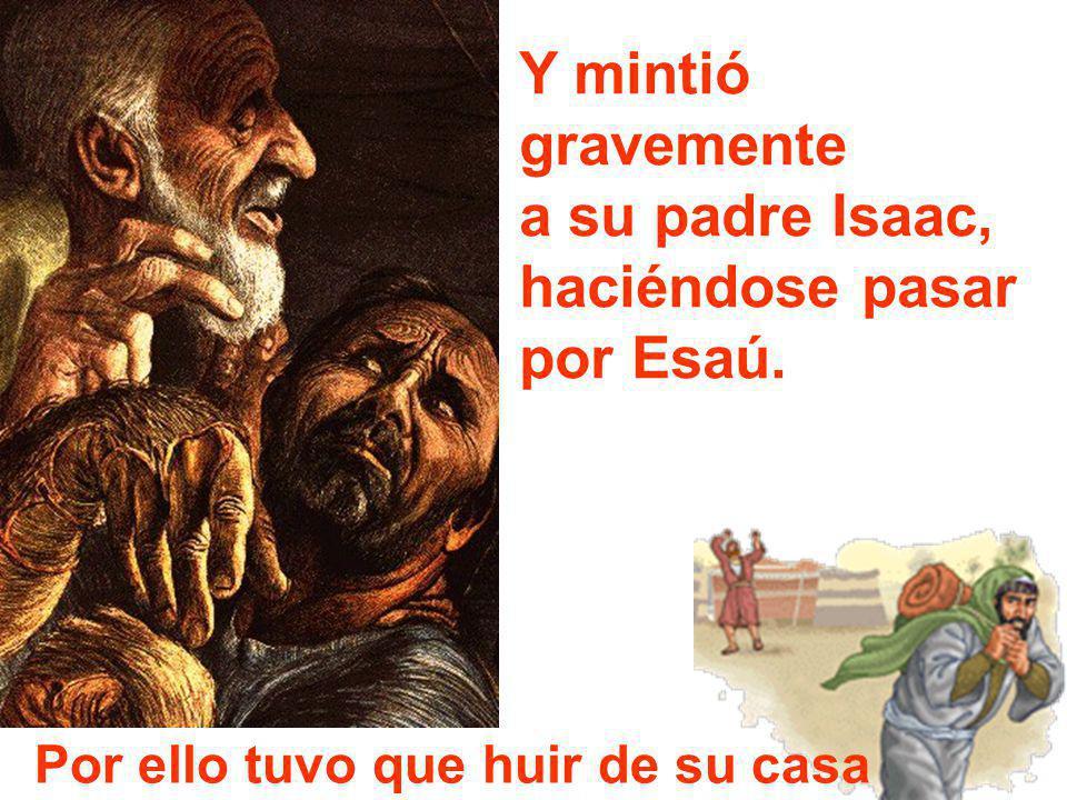 Y mintió gravemente a su padre Isaac, haciéndose pasar por Esaú.