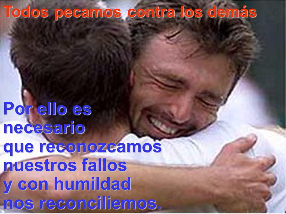 Por ello es necesario que reconozcamos nuestros fallos y con humildad