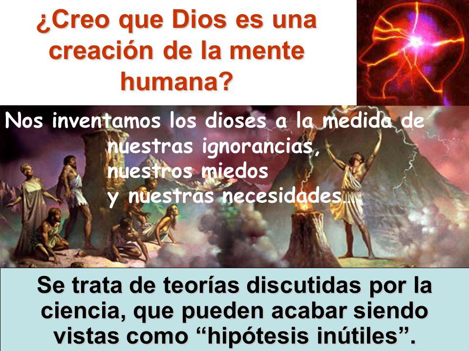 ¿Creo que Dios es una creación de la mente humana