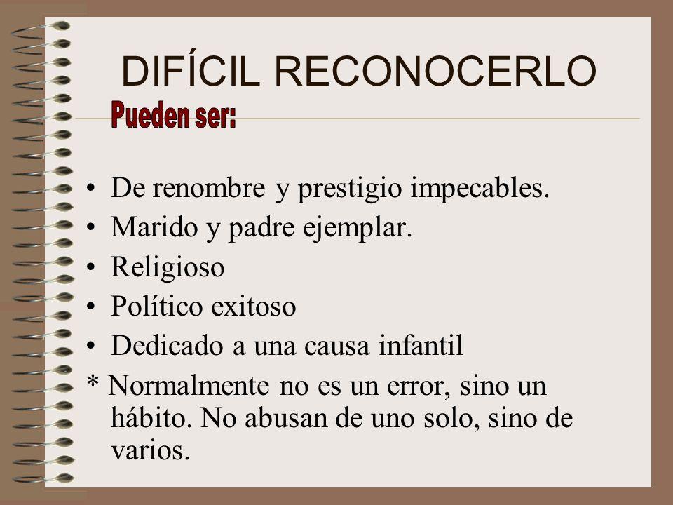 DIFÍCIL RECONOCERLO De renombre y prestigio impecables.