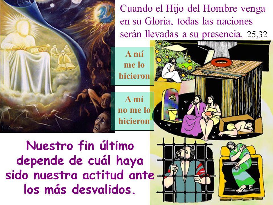 Cuando el Hijo del Hombre venga en su Gloria, todas las naciones serán llevadas a su presencia. 25,32