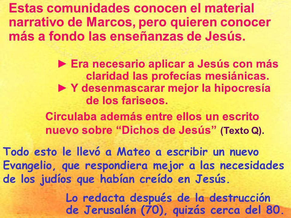 Estas comunidades conocen el material narrativo de Marcos, pero quieren conocer más a fondo las enseñanzas de Jesús.