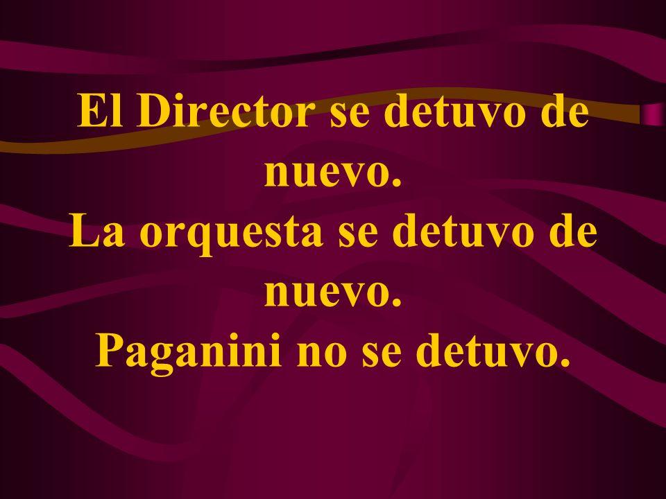 El Director se detuvo de nuevo. La orquesta se detuvo de nuevo