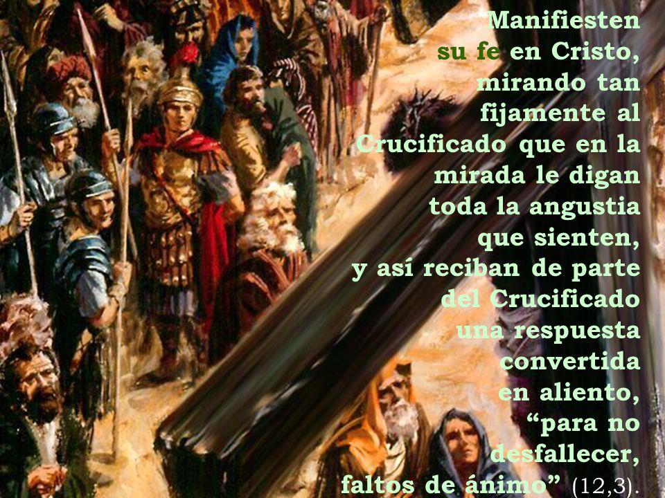 Manifiesten su fe en Cristo, mirando tan. fijamente al. Crucificado que en la. mirada le digan.