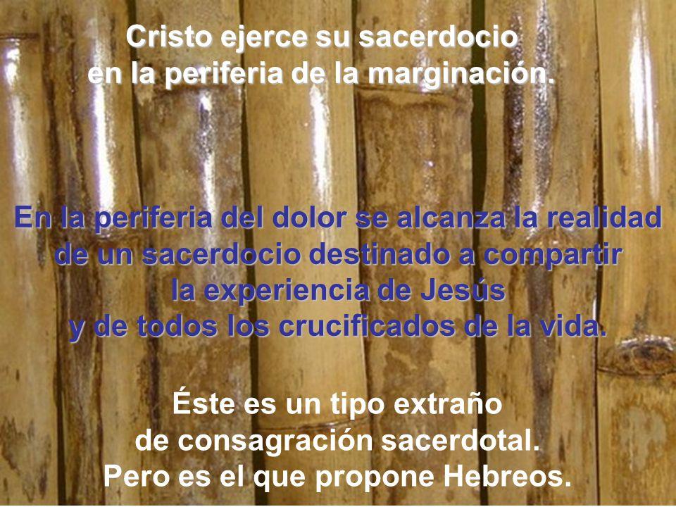 Cristo ejerce su sacerdocio en la periferia de la marginación.