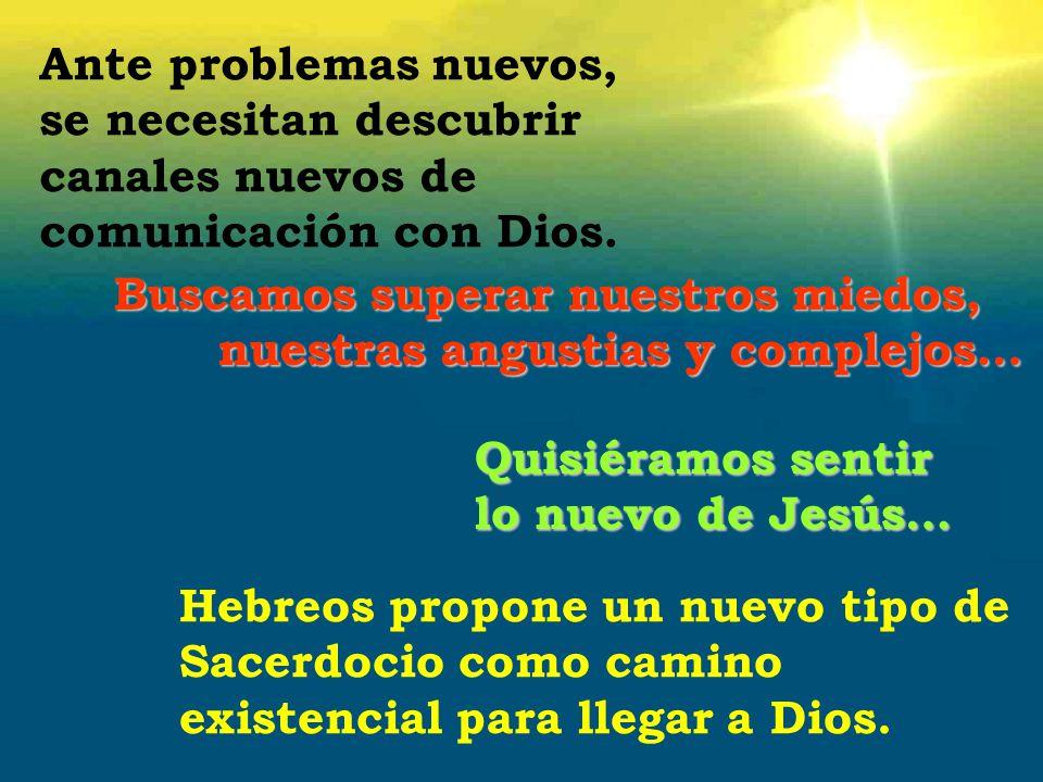Ante problemas nuevos, se necesitan descubrir canales nuevos de comunicación con Dios. Buscamos superar nuestros miedos,