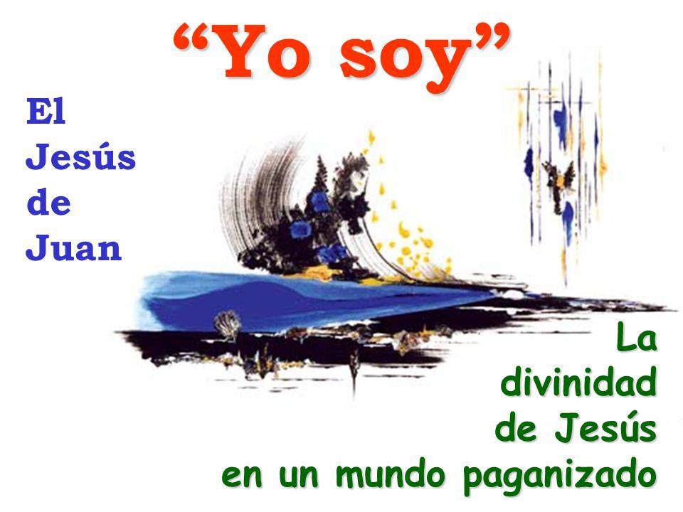 Yo soy El Jesús de Juan La divinidad de Jesús en un mundo paganizado