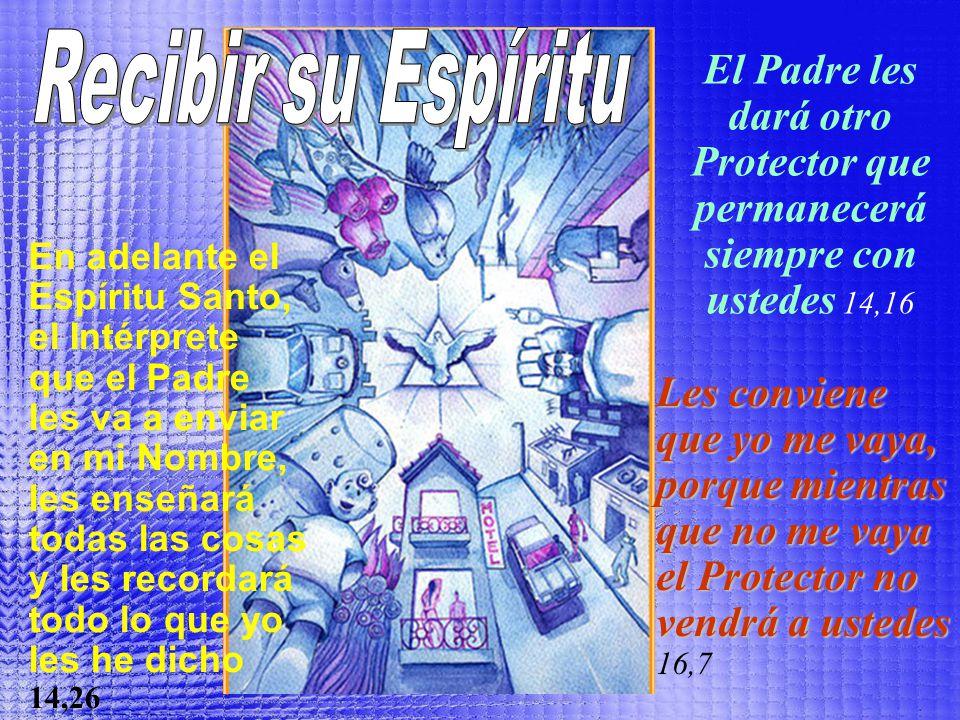 Recibir su Espíritu El Padre les dará otro Protector que permanecerá siempre con ustedes 14,16.