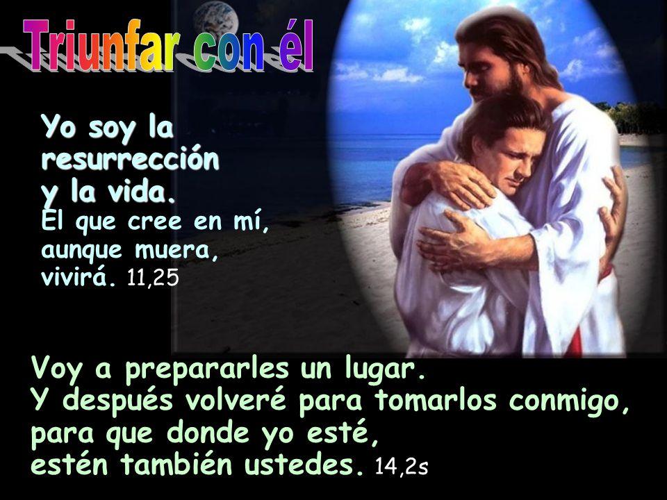 Triunfar con él Yo soy la resurrección y la vida.