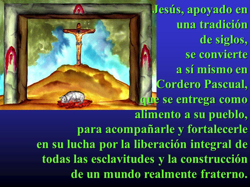 Jesús, apoyado en una tradición. de siglos, se convierte. a sí mismo en. Cordero Pascual, que se entrega como.