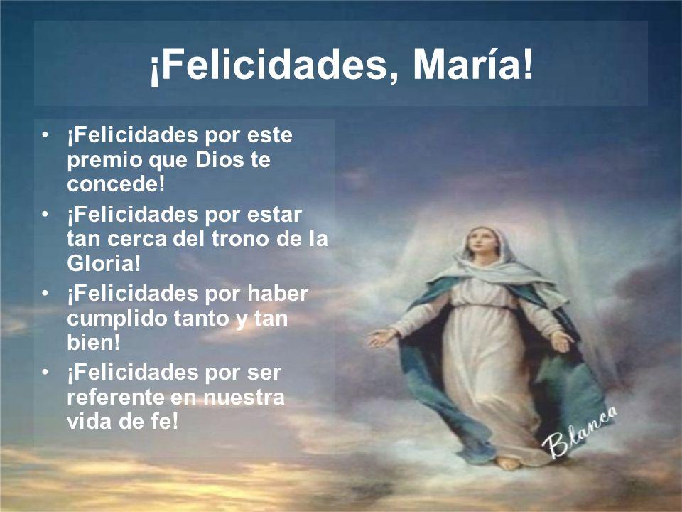 ¡Felicidades, María! ¡Felicidades por este premio que Dios te concede!