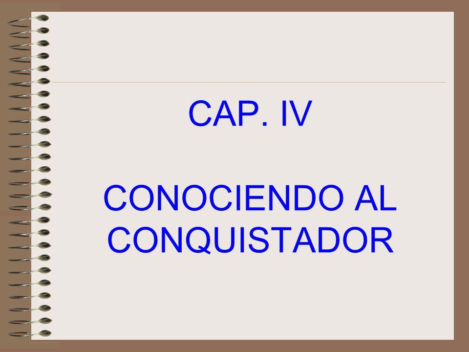 CAP. IV CONOCIENDO AL CONQUISTADOR