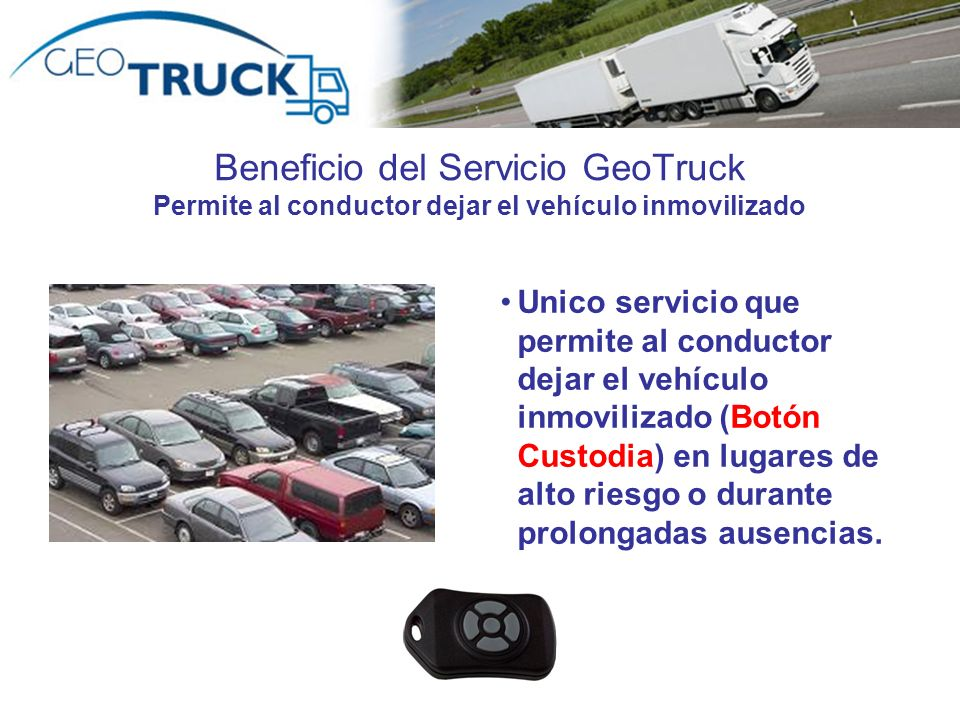 Beneficio del Servicio GeoTruck Permite al conductor dejar el vehículo inmovilizado