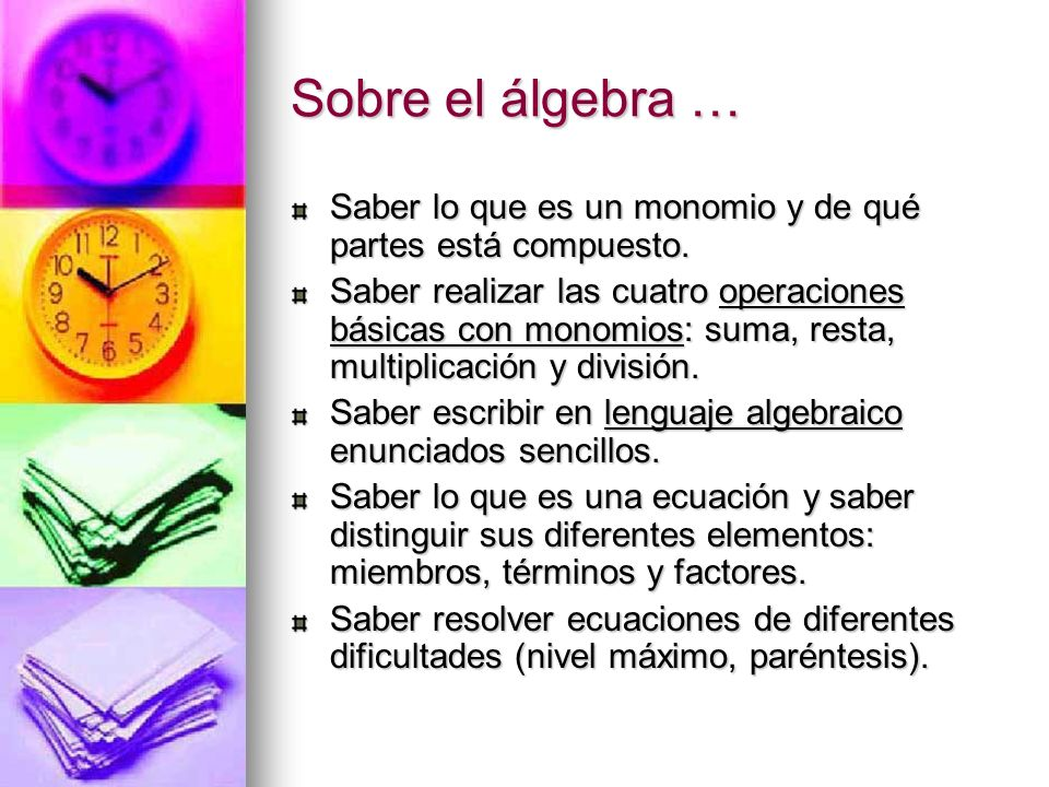 Sobre el álgebra … Saber lo que es un monomio y de qué partes está compuesto.