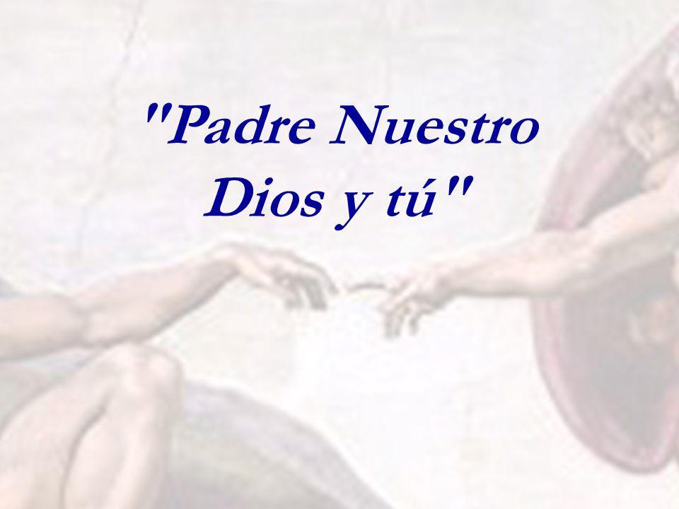 Padre Nuestro Dios y tú