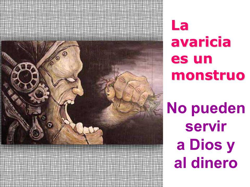 No pueden servir a Dios y al dinero