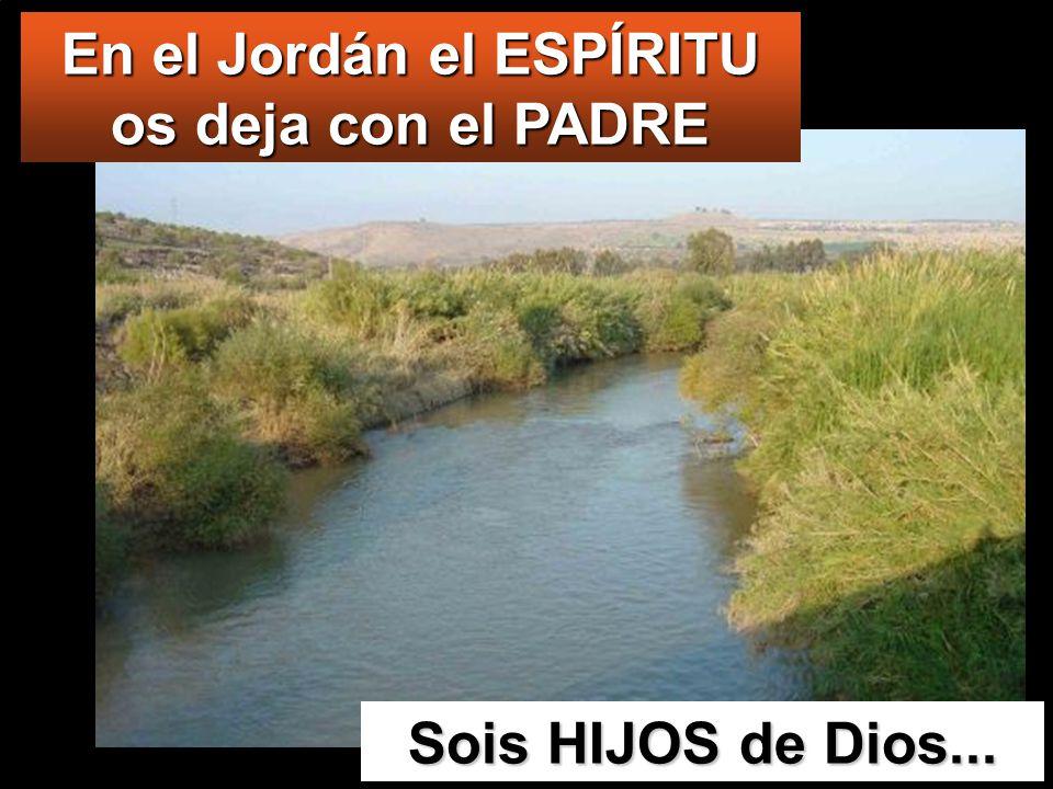 En el Jordán el ESPÍRITU os deja con el PADRE
