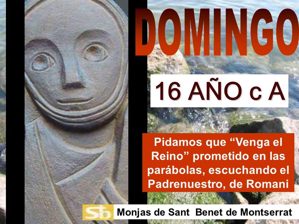 DOMINGO 16 AÑO c A. Pidamos que Venga el Reino prometido en las parábolas, escuchando el Padrenuestro, de Romani.