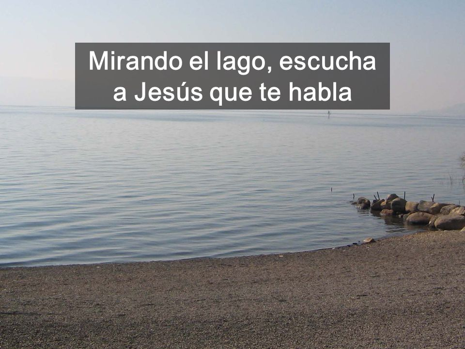 Mirando el lago, escucha a Jesús que te habla