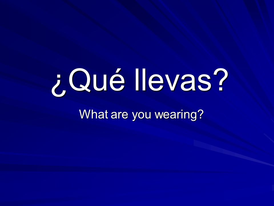 ¿Qué llevas What are you wearing