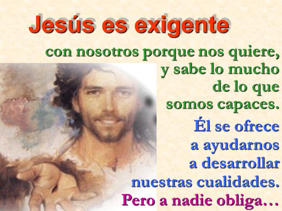 Jesús es exigente con nosotros porque nos quiere, y sabe lo mucho