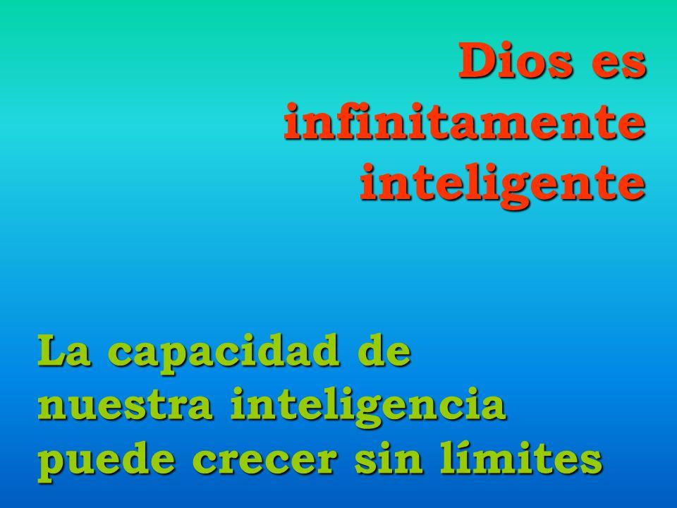 Dios es infinitamente inteligente La capacidad de nuestra inteligencia