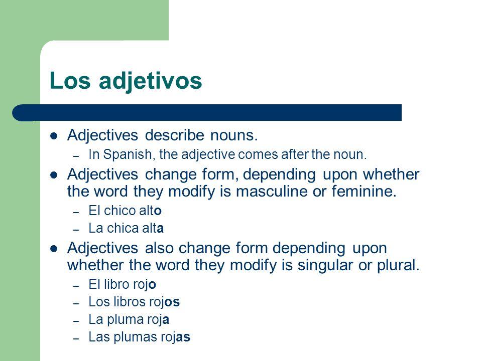 Los adjetivos Adjectives describe nouns.