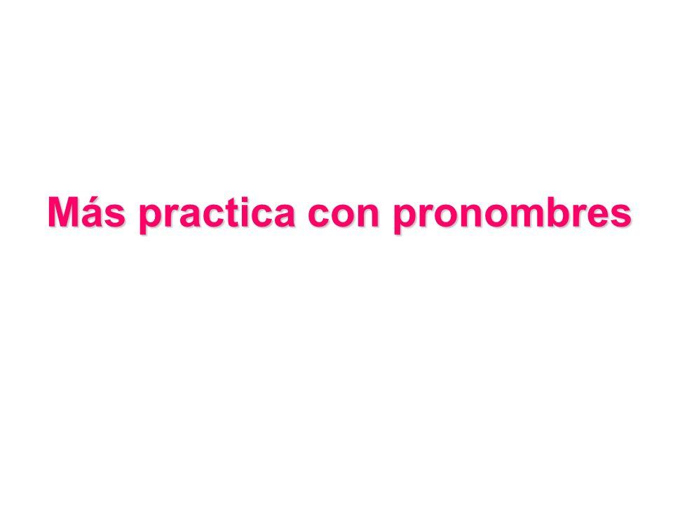 Más practica con pronombres