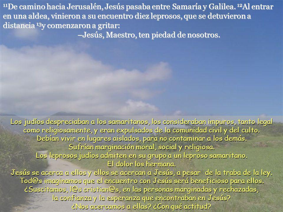 11De camino hacia Jerusalén, Jesús pasaba entre Samaría y Galilea