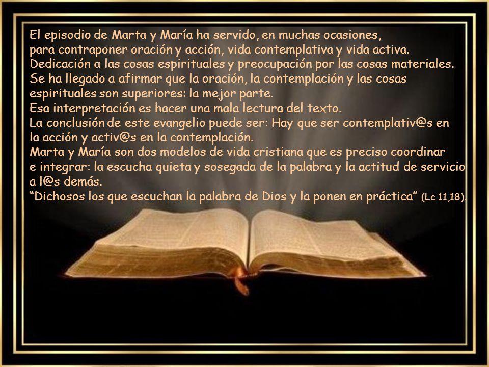 El episodio de Marta y María ha servido, en muchas ocasiones, para contraponer oración y acción, vida contemplativa y vida activa. Dedicación a las cosas espirituales y preocupación por las cosas materiales.