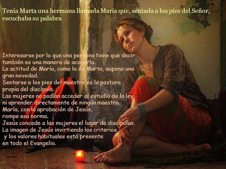 Tenía Marta una hermana llamada María que, sentada a los pies del Señor, escuchaba su palabra