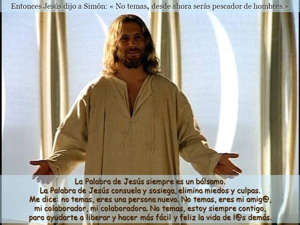 Entonces Jesús dijo a Simón: « No temas, desde ahora serás pescador de hombres.»