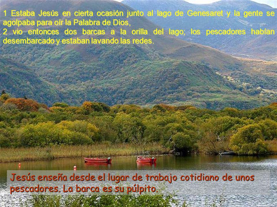 1 Estaba Jesús en cierta ocasión junto al lago de Genesaret y la gente se agolpaba para oír la Palabra de Dios,