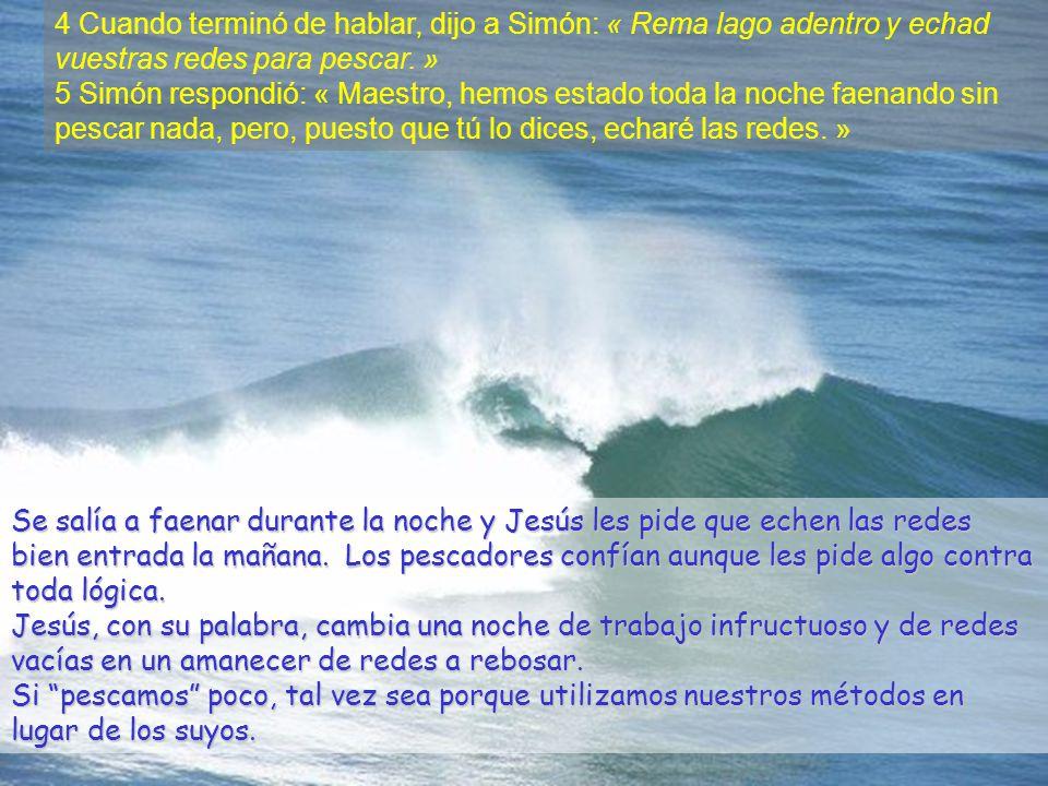 4 Cuando terminó de hablar, dijo a Simón: « Rema lago adentro y echad vuestras redes para pescar. »