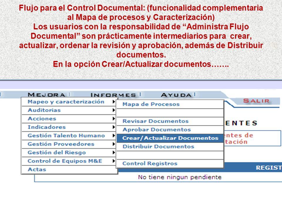 Flujo para el Control Documental: (funcionalidad complementaria al Mapa de procesos y Caracterización) Los usuarios con la responsabilidad de Administra Flujo Documental son prácticamente intermediarios para crear, actualizar, ordenar la revisión y aprobación, además de Distribuir documentos.