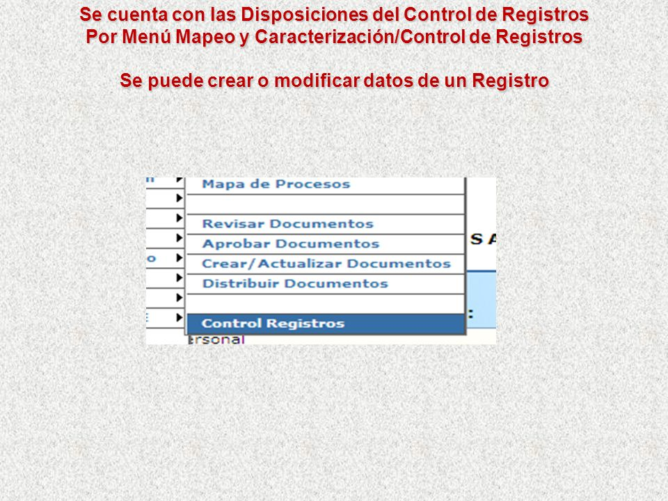 Se cuenta con las Disposiciones del Control de Registros Por Menú Mapeo y Caracterización/Control de Registros Se puede crear o modificar datos de un Registro