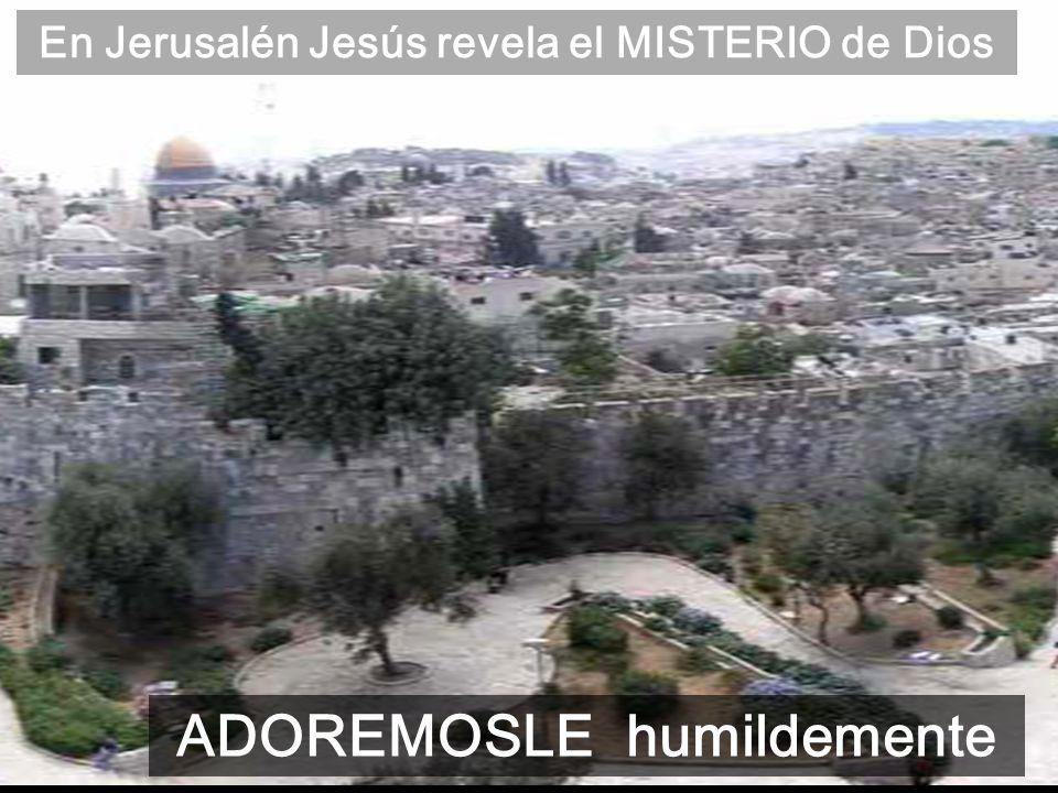 En Jerusalén Jesús revela el MISTERIO de Dios ADOREMOSLE humildemente