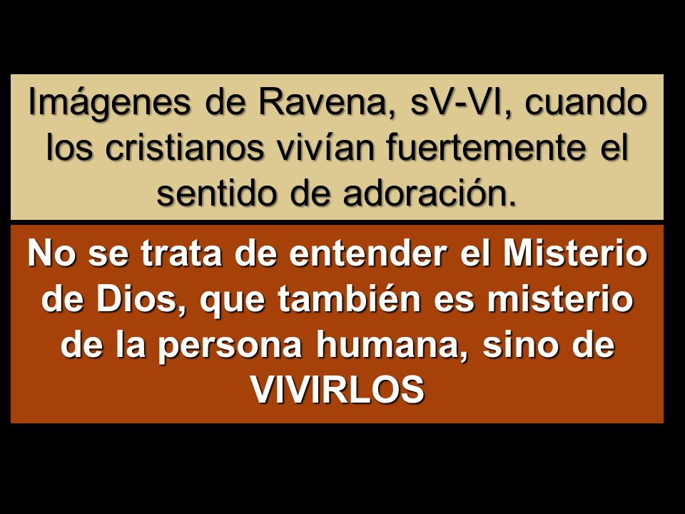 Imágenes de Ravena, sV-VI, cuando los cristianos vivían fuertemente el sentido de adoración.