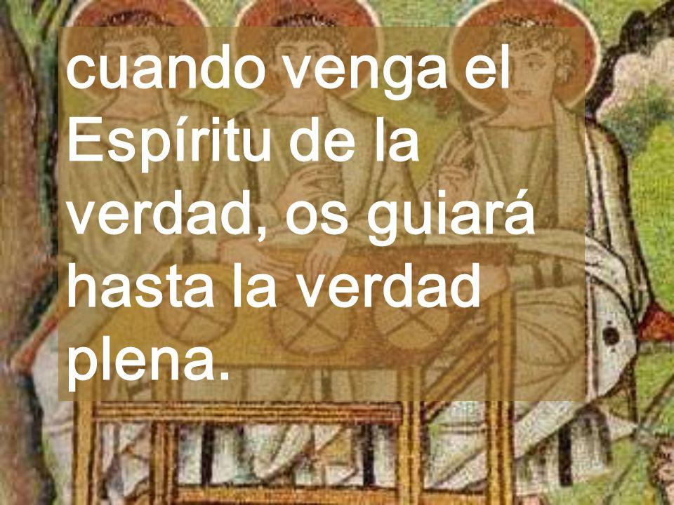 cuando venga el Espíritu de la verdad, os guiará hasta la verdad plena.