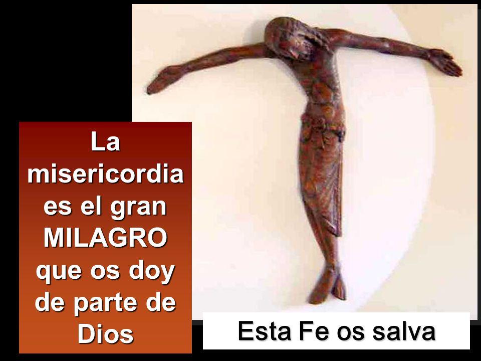 La misericordia es el gran MILAGRO que os doy de parte de Dios
