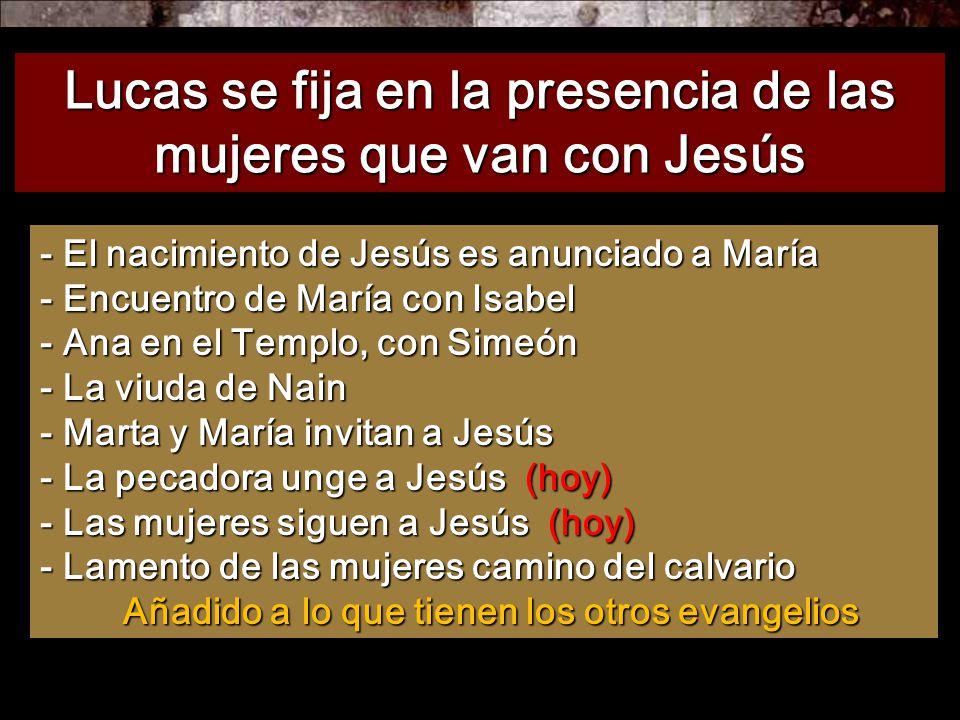 Lucas se fija en la presencia de las mujeres que van con Jesús